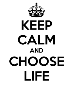 Keep Calm and Choose Life